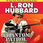 The Phantom Patrol - The Story of a Coast Guard Officer, a Drug Runner, and a Sea of Trouble audiobook by L. Ron Hubbard