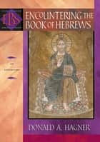 Encountering the Book of Hebrews (Encountering Biblical Studies) ebook by Donald A. Hagner