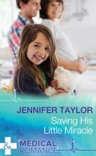 Saving His Little Miracle (Mills & Boon Medical) eBook by Jennifer Taylor