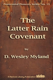 The Latter Rain Covenant ebook by David Wesley Myland