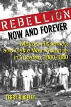 Rebellion Now and Forever ebook by Terry Rugeley