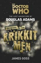 Doctor Who and the Krikkitmen ebook by Douglas Adams, James Goss
