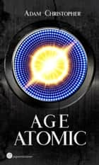 Age Atomic - Science Fiction ebook by Adam Christopher, Ann-Kathrin Karschnick