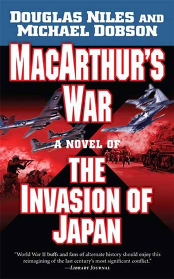 MacArthur's War - A Novel of the Invasion of Japan ebook by Douglas Niles,Michael Dobson