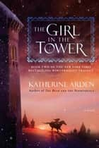 The Girl in the Tower - A Novel eBook by Katherine Arden