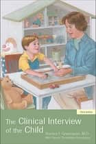 The Clinical Interview of the Child ebook by Stanley I. Greenspan
