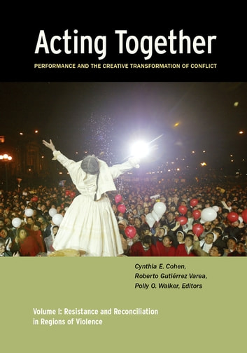Acting Together I: Performance and the Creative Transformation of Conflict - Resistance and Reconciliation in Regions of Violence eBook by Dijana Milosevic,Charles Mulekwa