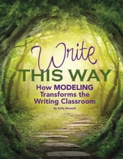 Write This Way - How Modeling Transforms the Writing Classroom ebook by Kelly Boswell