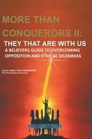 More than Conquerors II: They That Are with Us - A Believer's Guide to Overcoming Opposition and Ethical Dilemmas ebook by Thomas Randolph Wood Jr.