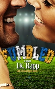 Fumbled - The Girls of Beachmont (A Fumbled Novel), #1 ebook by T.K. Rapp