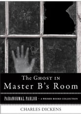 Ghost in Master B's Room - Paranormal Parlor, A Weiser Books Collection ebook by Dickens, Charles,Ventura, Varla