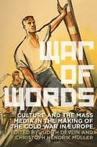 War of Words - Culture and the Mass Media in the Making of the Cold War in Europe ebook by Judith Devlin, Christoph Hendrik Muller