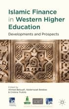 Islamic Finance in Western Higher Education - Developments and Prospects ebook by A. Belouafi, A. Belabes, C. Trullols