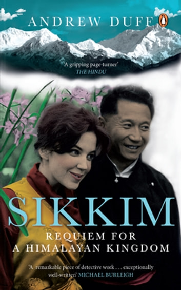Sikkim - Requiem for a Himalayan Kingdom ebook by Andrew Duff