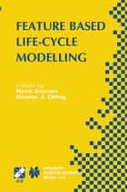 Feature Based Product Life-Cycle Modelling - IFIP TC5 / WG5.2 & WG5.3 Conference on Feature Modelling and Advanced Design-for-the-Life-Cycle Systems (FEATS 2001) June 12–14, 2001, Valenciennes, France ebook by René Soenen, Gustav J. Olling