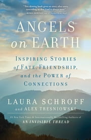 Angels on Earth - Inspiring Stories of Fate, Friendship, and the Power of Connections ebook by Laura Schroff,Alex Tresniowski