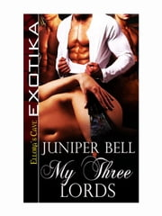 My Three Lords ebook by Juniper Bell