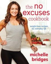 No Excuses Cookbook ebook by Michelle Bridges