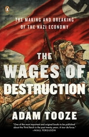 The Wages of Destruction - The Making and Breaking of the Nazi Economy ebook by Adam Tooze