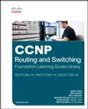 CCNP Routing and Switching Foundation Learning Guide Library - (ROUTE 300-101, SWITCH 300-115, TSHOOT 300-135) ebook by Diane Teare,Bob Vachon,Rick Graziani,Richard Froom,Erum Frahim,Amir Ranjbar