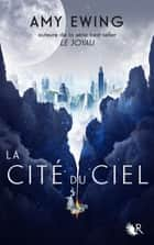 La Cité du ciel ebook by Amy EWING, Cécile ARDILLY