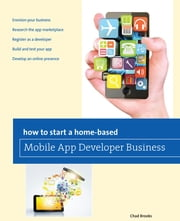 How to Start a Home-based Mobile App Developer Business ebook by Chad Brooks