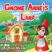 Gnome Anne'S Land - Where a Little Grace Goes a Long Way ebook by David Wilson