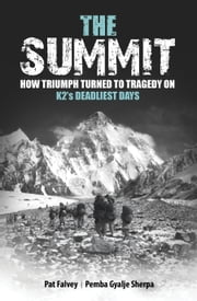 The Summit: How Triumph Turned To Tragedy On K2's Deadliest Days ebook by Pat Falvey,Pemba Gyalje Sherpa