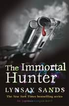 The Immortal Hunter - Book Eleven ebook by Lynsay Sands