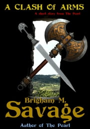 A Clash of Arms--an Archon short story ebook by Brigham M. Savage