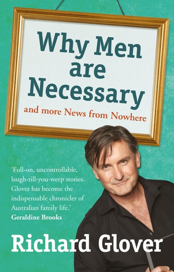 Why Men are Necessary and More News From Nowhere ebook by Richard Glover
