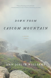 Down from Cascom Mountain - A Novel ebook by Ann Joslin Williams