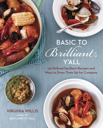 Basic to brilliant yall ebook by virginia willis 9781607740698 basic to brilliant yall 150 refined southern recipes and ways to dress fandeluxe Document