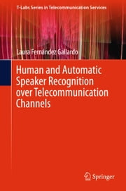 Human and Automatic Speaker Recognition over Telecommunication Channels ebook by Laura Fernández Gallardo