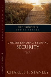 The Life Principles Study Series - Understanding Eternal Security ebook by Charles Stanley