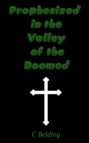 Prophesized in the Valley of the Doomed ebook by C Belding