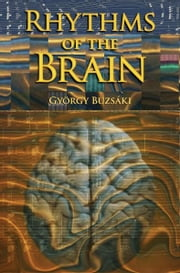 Rhythms of the Brain ebook by Gyorgy Buzsaki