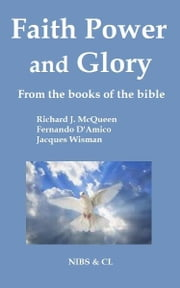 Faith, Power and Glory: From the books of the Bible ebook by Richard J. McQueen