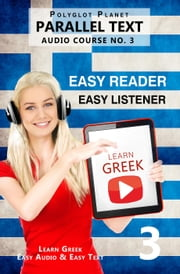 Learn Greek - Easy Reader | Easy Listener | Parallel Text - Audio Course No. 3 - Learn Greek | Easy Audio & Easy Text, #3 ebook by Polyglot Planet