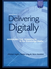 Delivering Digitally - Managing the Transition to the New Knowledge Media ebook by Alastair Inglis,Vera Joosten,Peter Ling