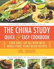 The China Study Quick & Easy Cookbook - Cook Once, Eat All Week with Whole Food, Plant-Based Recipes ebook by Del Sroufe,LeAnne Campbell,M.D. Thomas M. Campbell II