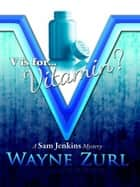 V is for… Vitamin? ebook by Wayne Zurl