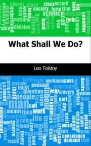What Shall We Do? ebook by Leo graf Tolstoy