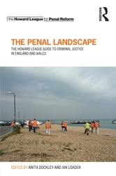 The Penal Landscape - The Howard League Guide to Criminal Justice in England and Wales ebook by