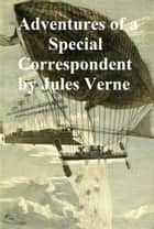 The Adventures of a Special Correspondent Among the Various Races and Countries of Central Asia ebook by Jules Verne