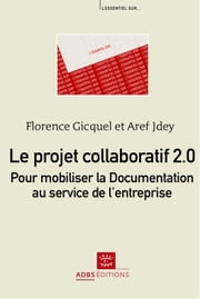 Le projet collaboratif 2.0 : pour mobiliser la Documentation au service de l'entreprise ebook by Florence Gicquel, Aref Jdey