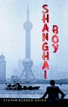Shanghai Boy ebook by Stevan Eldred-Grigg