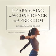 Learn to Sing with Confidence and Freedom audiobook by Barbara Ann Grant, Barbara Ann Grant