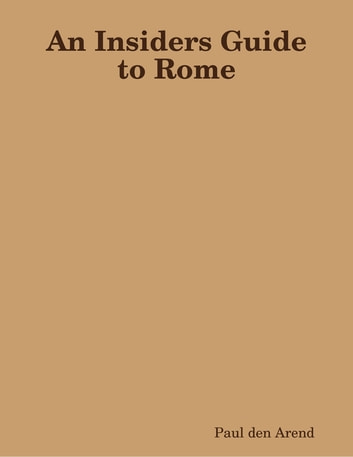 An Insiders Guide to Rome ebook by Paul den Arend