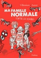 Ma famille normale contre les zombies - Tome 1 ebook by Yann Autret, Vincent Villeminot